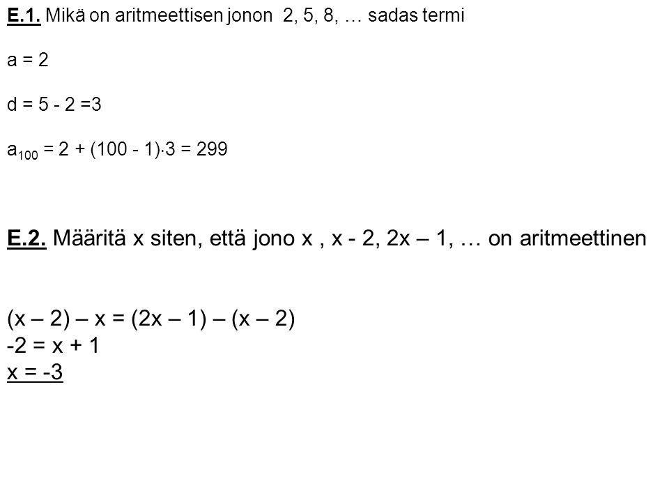E.2. Määritä x siten, että jono x , x - 2, 2x – 1, … on aritmeettinen