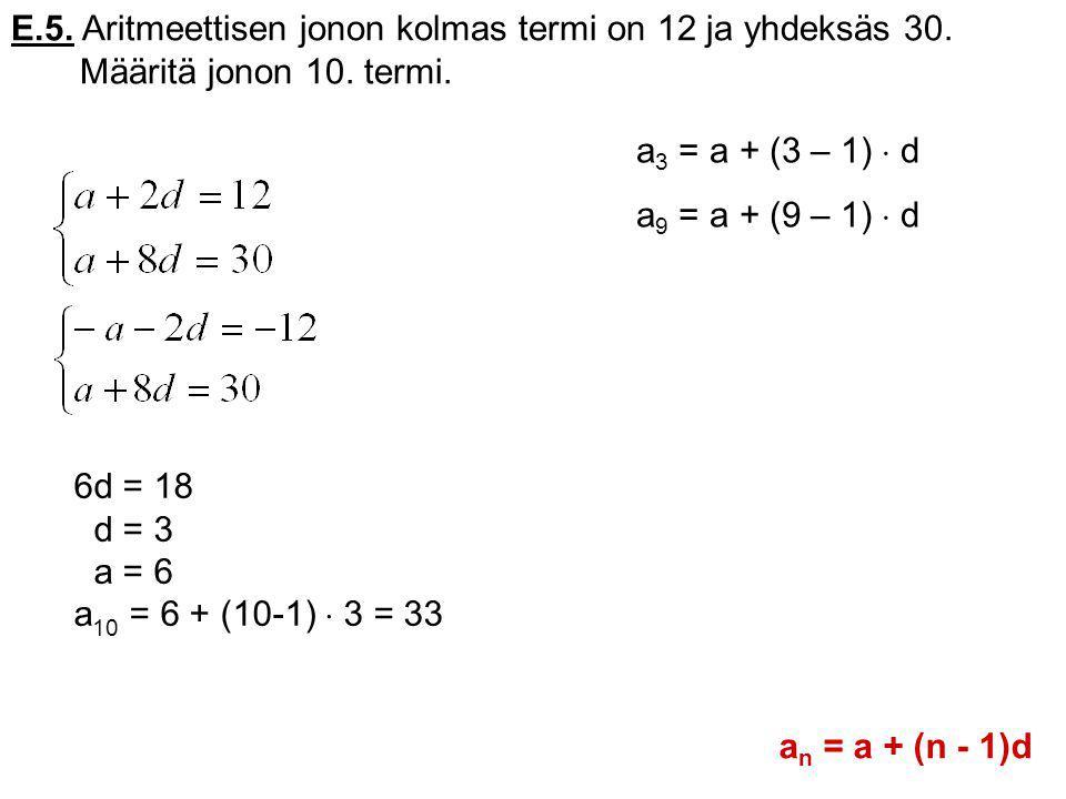 E.5. Aritmeettisen jonon kolmas termi on 12 ja yhdeksäs 30.