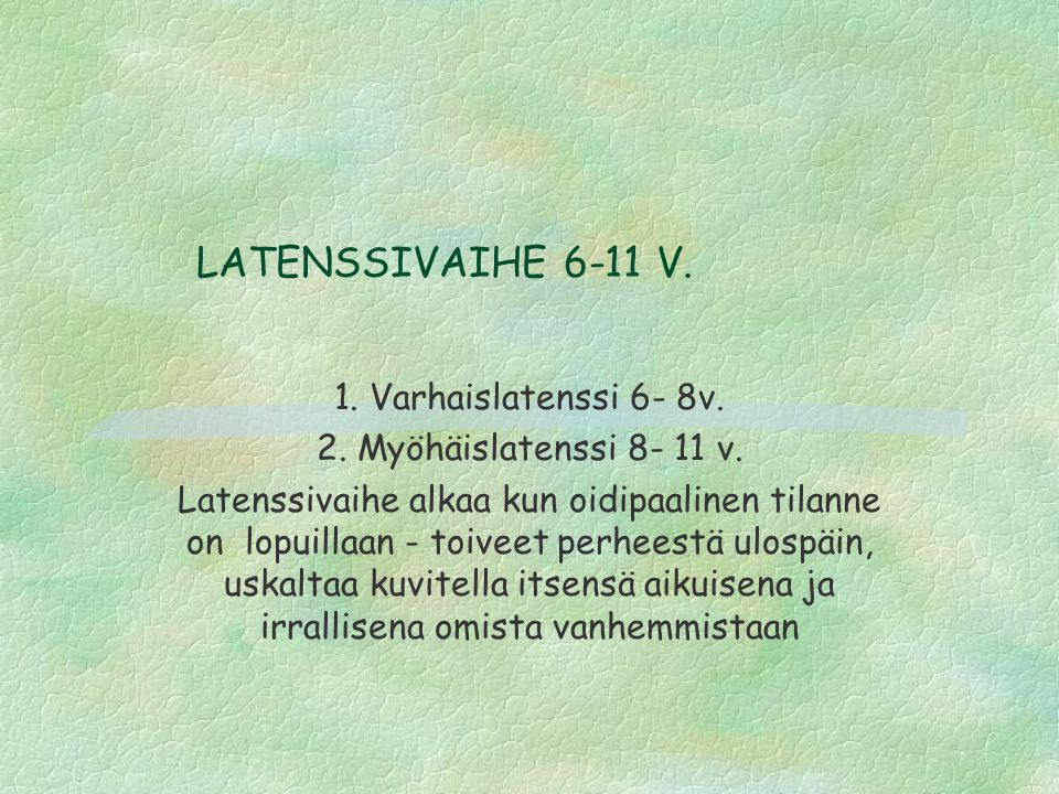 LATENSSIVAIHE 6-11 V. 1. Varhaislatenssi 6- 8v.