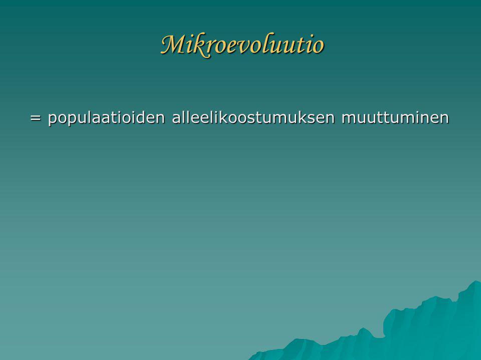 Mikroevoluutio = populaatioiden alleelikoostumuksen muuttuminen