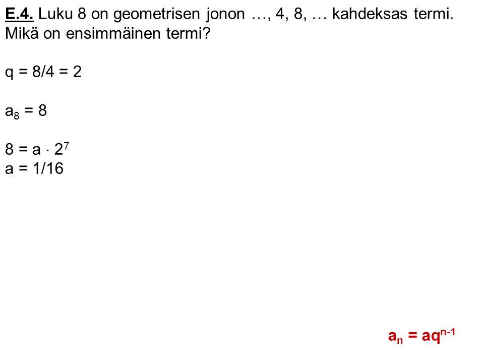 E.4. Luku 8 on geometrisen jonon …, 4, 8, … kahdeksas termi.