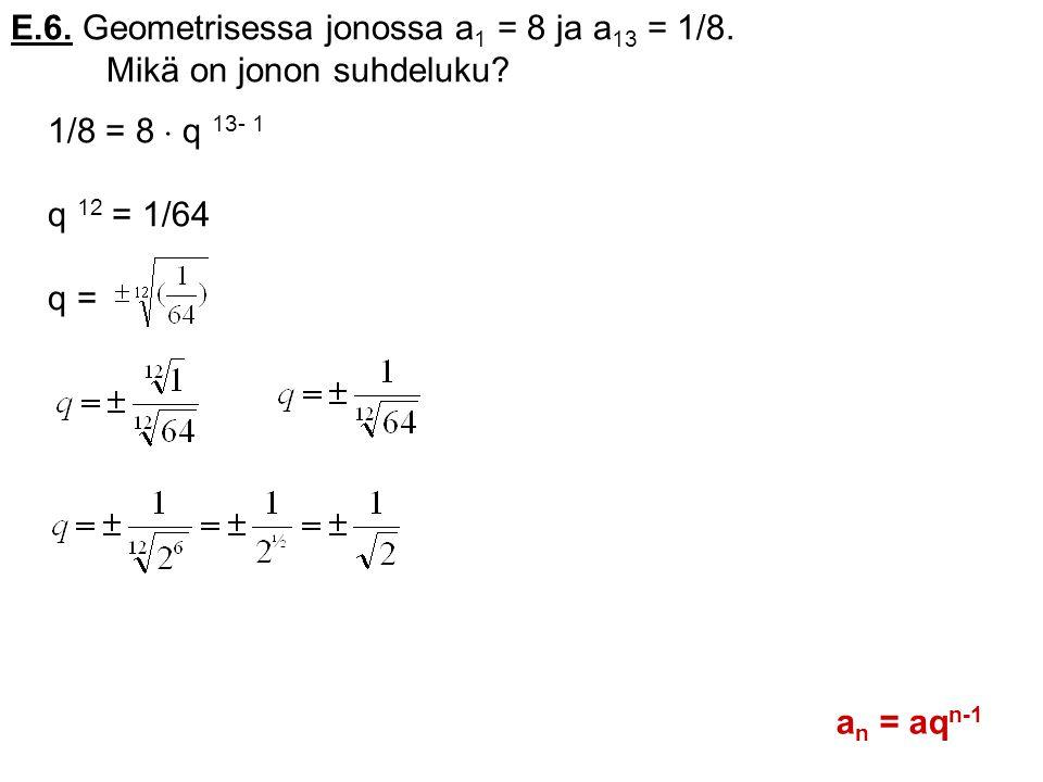 E.6. Geometrisessa jonossa a1 = 8 ja a13 = 1/8.