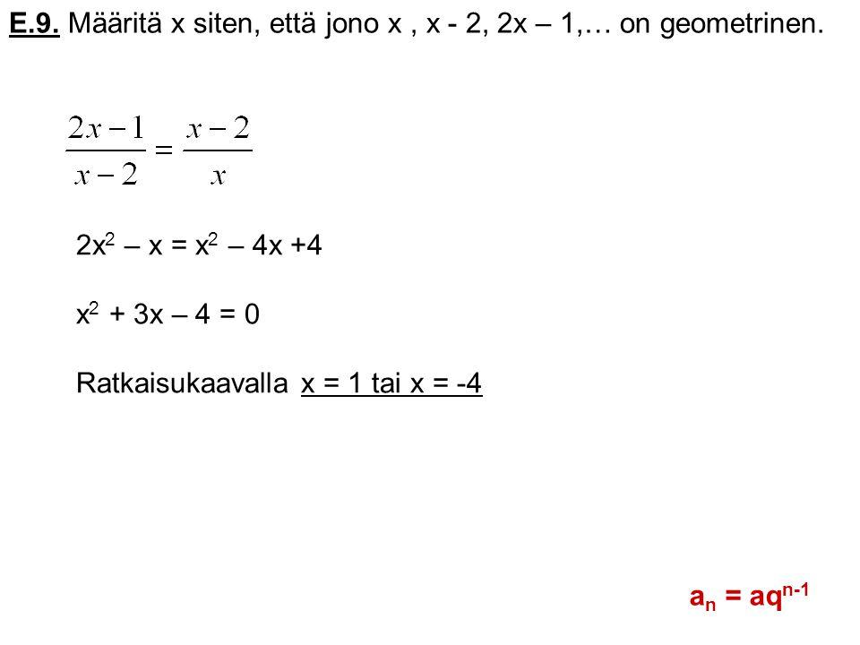 E.9. Määritä x siten, että jono x , x - 2, 2x – 1,… on geometrinen.