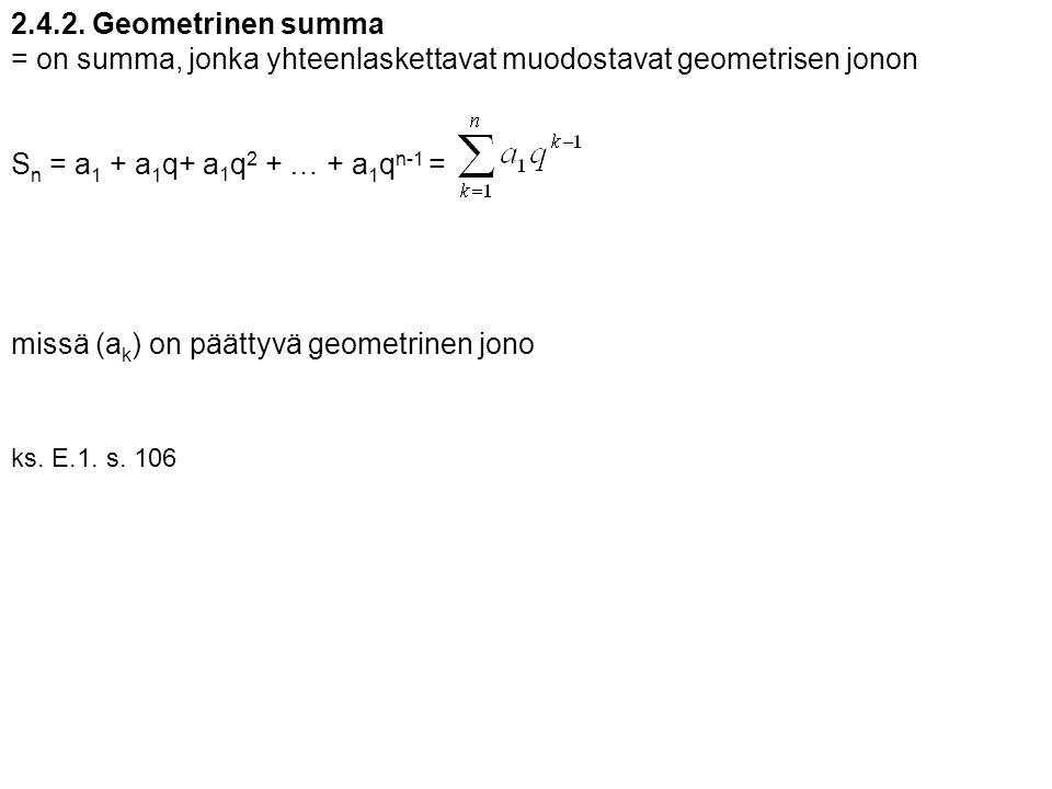 = on summa, jonka yhteenlaskettavat muodostavat geometrisen jonon