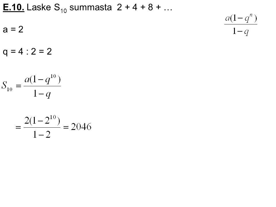 E.10. Laske S10 summasta 2 + 4 + 8 + … a = 2 q = 4 : 2 = 2
