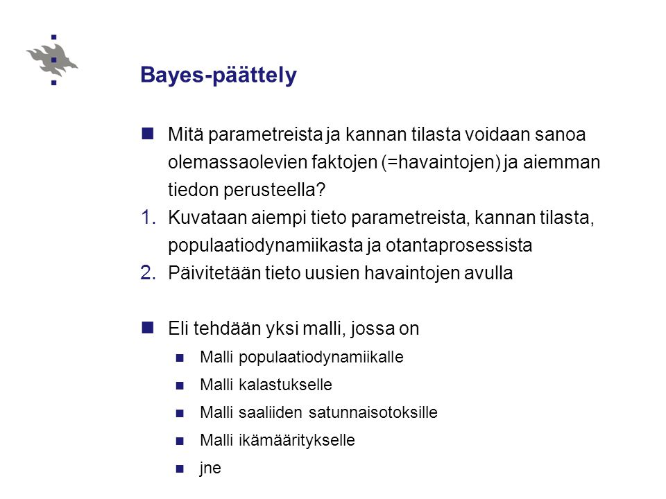 Bayes-päättely Mitä parametreista ja kannan tilasta voidaan sanoa olemassaolevien faktojen (=havaintojen) ja aiemman tiedon perusteella