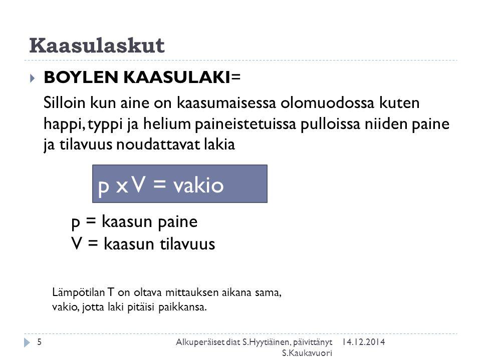 p x V = vakio Kaasulaskut p = kaasun paine V = kaasun tilavuus