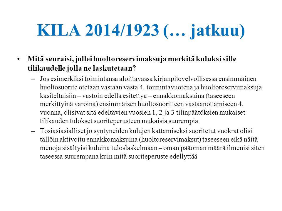 18.9.2014 KILA 2014/1923 (… jatkuu) Mitä seuraisi, jollei huoltoreservimaksuja merkitä kuluksi sille tilikaudelle jolla ne laskutetaan