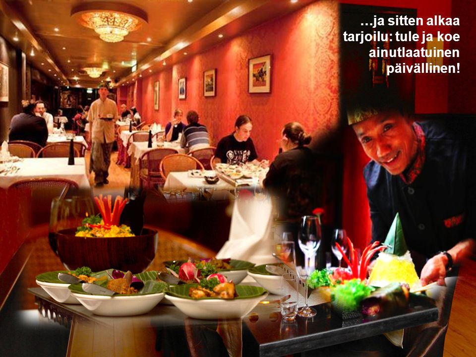 …ja sitten alkaa tarjoilu: tule ja koe ainutlaatuinen päivällinen!