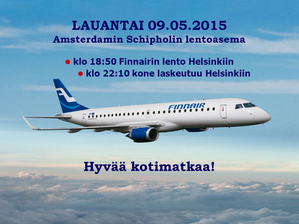 LAUANTAI 09.05.2015 Hyvää kotimatkaa!
