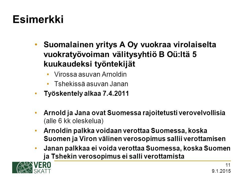 Esimerkki Suomalainen yritys A Oy vuokraa virolaiselta vuokratyövoiman välitysyhtiö B Oü:ltä 5 kuukaudeksi työntekijät.