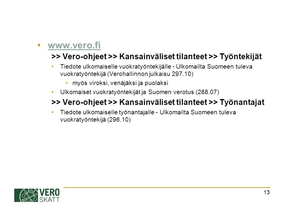 8.4.2017 www.vero.fi. >> Vero-ohjeet >> Kansainväliset tilanteet >> Työntekijät.