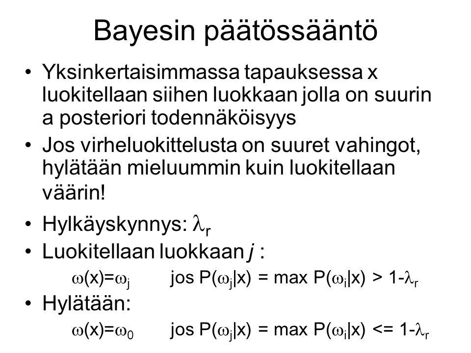 Bayesin päätössääntö Yksinkertaisimmassa tapauksessa x luokitellaan siihen luokkaan jolla on suurin a posteriori todennäköisyys.