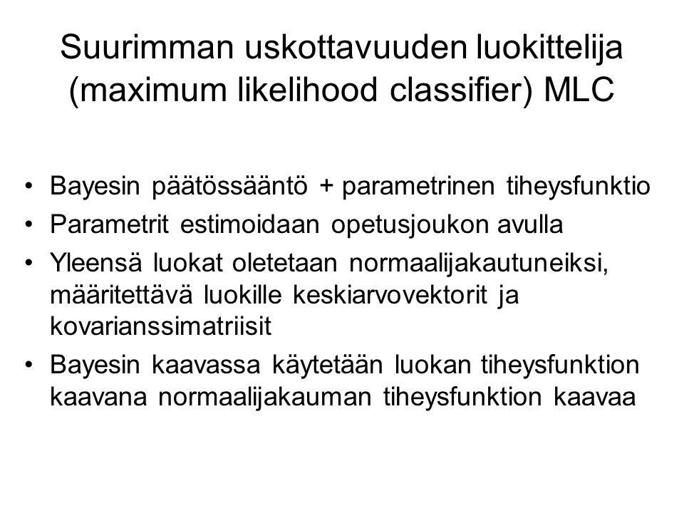 Suurimman uskottavuuden luokittelija (maximum likelihood classifier) MLC