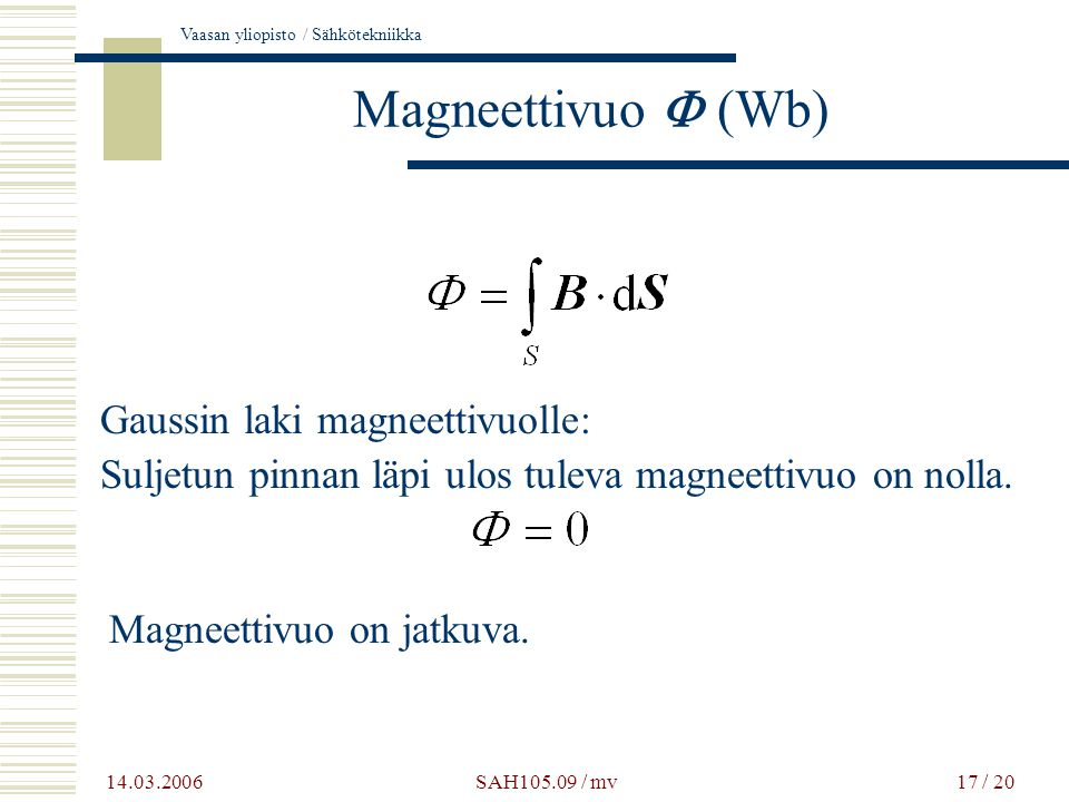 Magneettivuo F (Wb) Gaussin laki magneettivuolle: