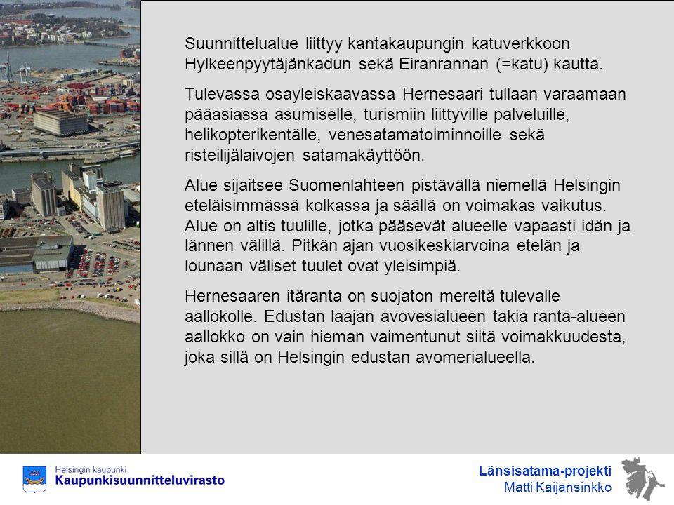 Suunnittelualue liittyy kantakaupungin katuverkkoon Hylkeenpyytäjänkadun sekä Eiranrannan (=katu) kautta.
