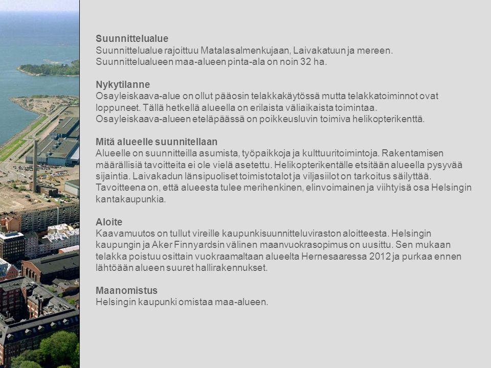 Suunnittelualue Suunnittelualue rajoittuu Matalasalmenkujaan, Laivakatuun ja mereen. Suunnittelualueen maa-alueen pinta-ala on noin 32 ha.