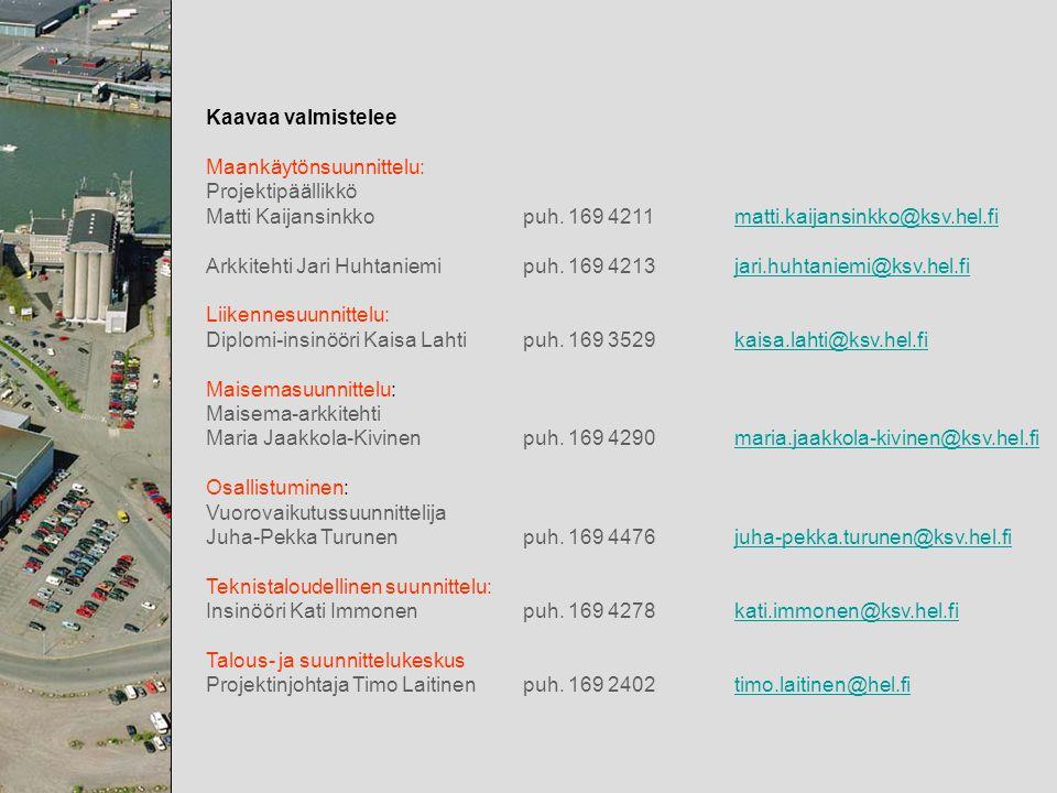 Kaavaa valmistelee Maankäytönsuunnittelu: Projektipäällikkö. Matti Kaijansinkko puh. 169 4211 matti.kaijansinkko@ksv.hel.fi.