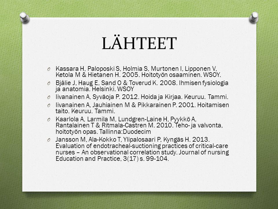LÄHTEET Kassara H, Paloposki S, Holmia S, Murtonen I, Lipponen V, Ketola M & Hietanen H. 2005. Hoitotyön osaaminen. WSOY.