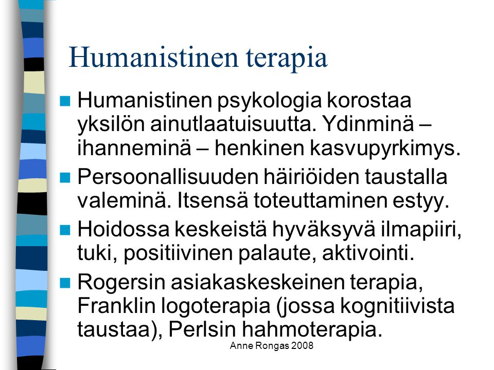 Humanistinen terapia Humanistinen psykologia korostaa yksilön ainutlaatuisuutta. Ydinminä – ihanneminä – henkinen kasvupyrkimys.