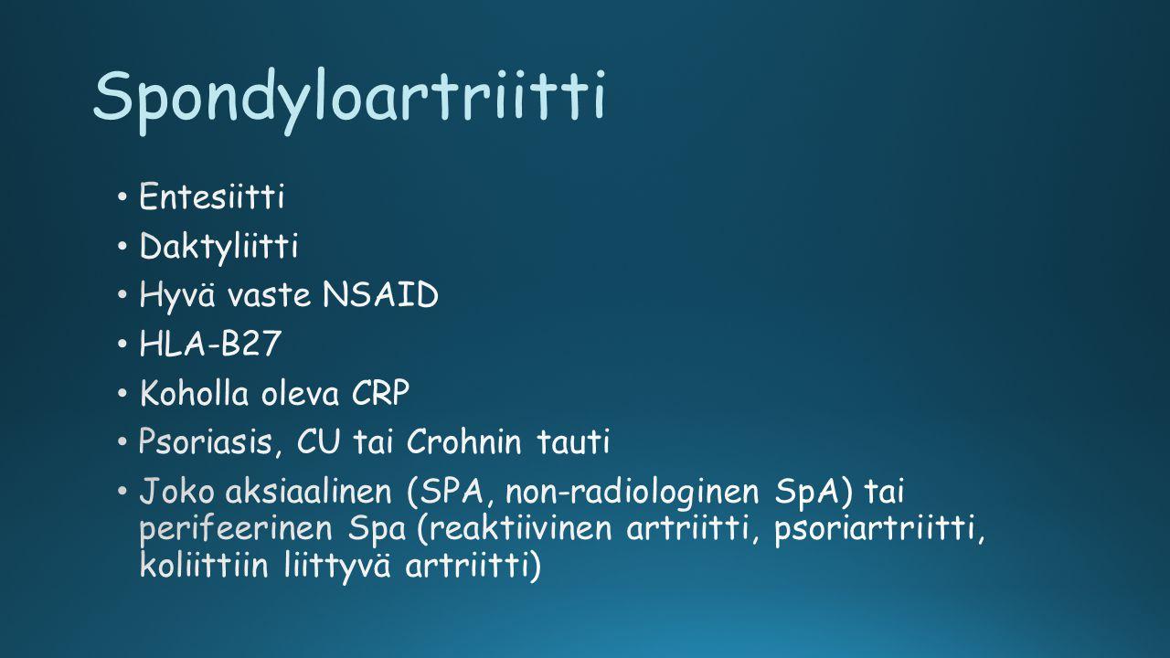 Spondyloartriitti Entesiitti Daktyliitti Hyvä vaste NSAID HLA-B27