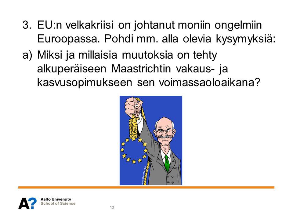 EU:n velkakriisi on johtanut moniin ongelmiin Euroopassa. Pohdi mm