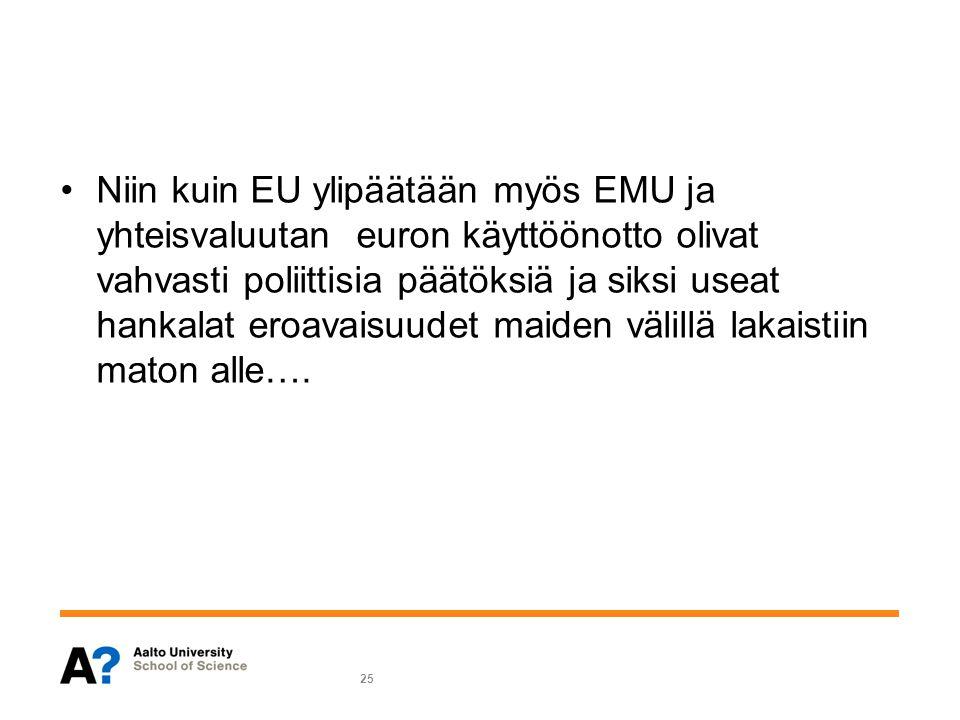 Niin kuin EU ylipäätään myös EMU ja yhteisvaluutan euron käyttöönotto olivat vahvasti poliittisia päätöksiä ja siksi useat hankalat eroavaisuudet maiden välillä lakaistiin maton alle….
