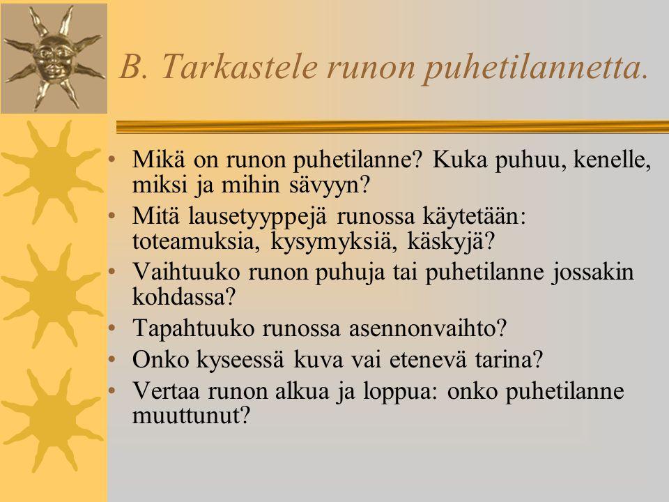 B. Tarkastele runon puhetilannetta.