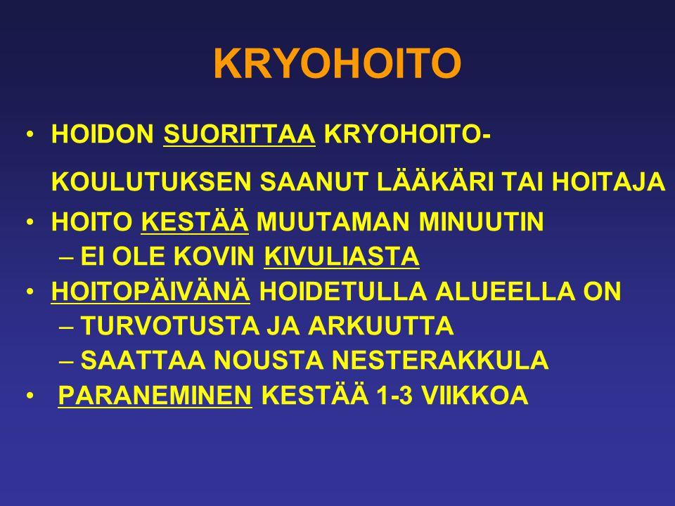 KRYOHOITO HOIDON SUORITTAA KRYOHOITO-KOULUTUKSEN SAANUT LÄÄKÄRI TAI HOITAJA. HOITO KESTÄÄ MUUTAMAN MINUUTIN.