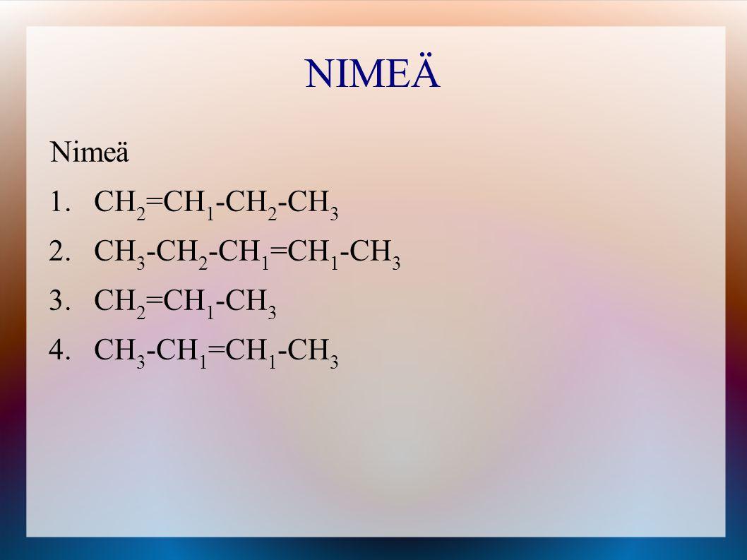 NIMEÄ Nimeä CH2=CH1-CH2-CH3 CH3-CH2-CH1=CH1-CH3 CH2=CH1-CH3