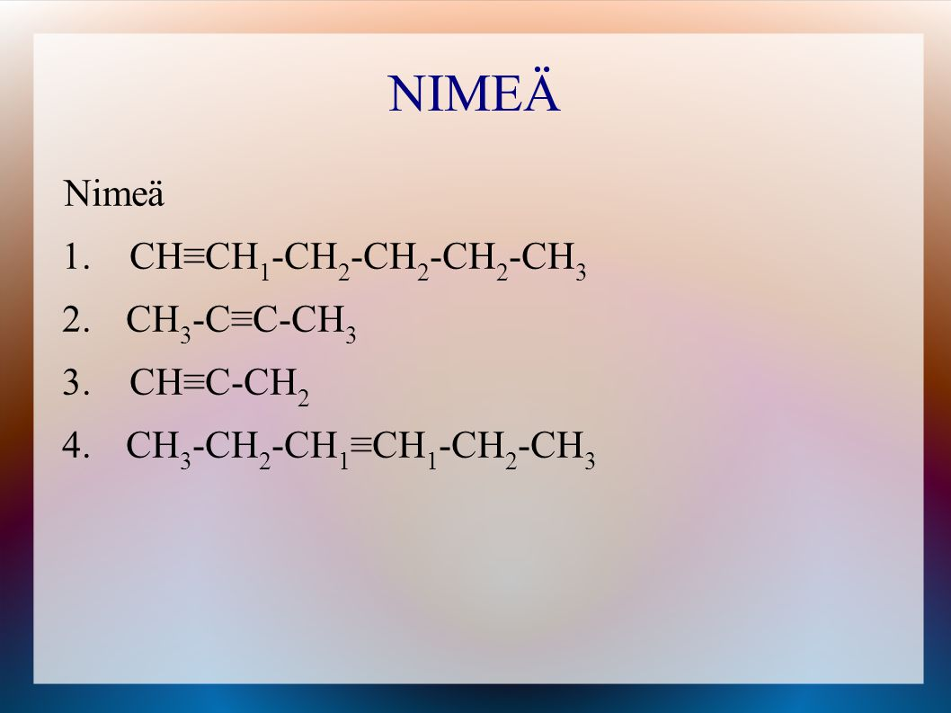 NIMEÄ Nimeä CH≡CH1-CH2-CH2-CH2-CH3 CH3-C≡C-CH3 CH≡C-CH2