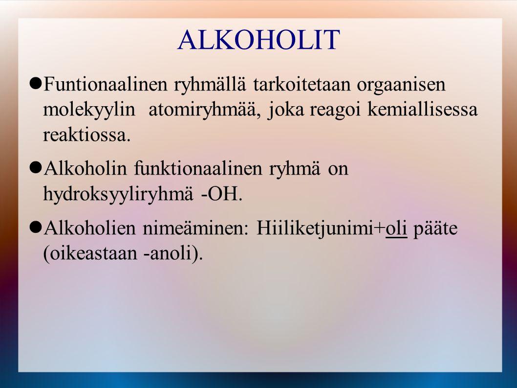 ALKOHOLIT Funtionaalinen ryhmällä tarkoitetaan orgaanisen molekyylin atomiryhmää, joka reagoi kemiallisessa reaktiossa.