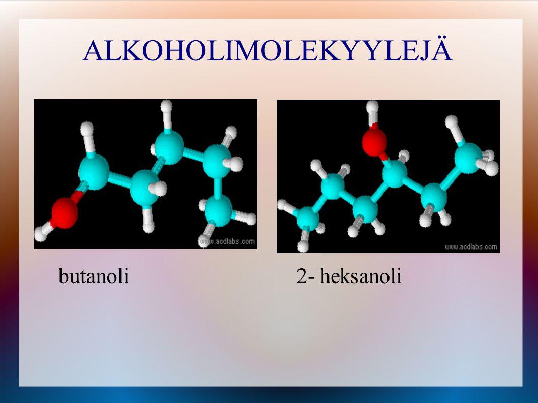 ALKOHOLIMOLEKYYLEJÄ butanoli 2- heksanoli