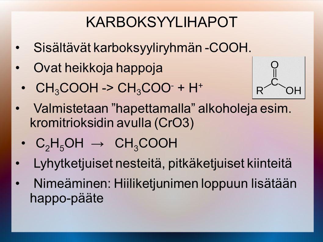 KARBOKSYYLIHAPOT Sisältävät karboksyyliryhmän -COOH.