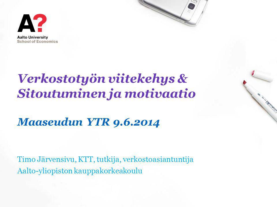 Verkostotyön viitekehys & Sitoutuminen ja motivaatio Maaseudun YTR 9.6.2014