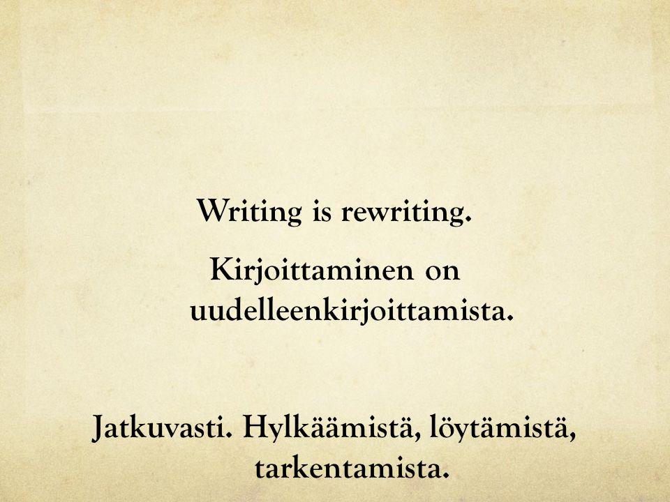 Writing is rewriting. Kirjoittaminen on uudelleenkirjoittamista