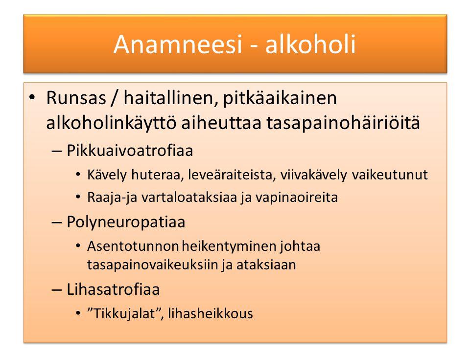 Anamneesi - alkoholi Runsas / haitallinen, pitkäaikainen alkoholinkäyttö aiheuttaa tasapainohäiriöitä.