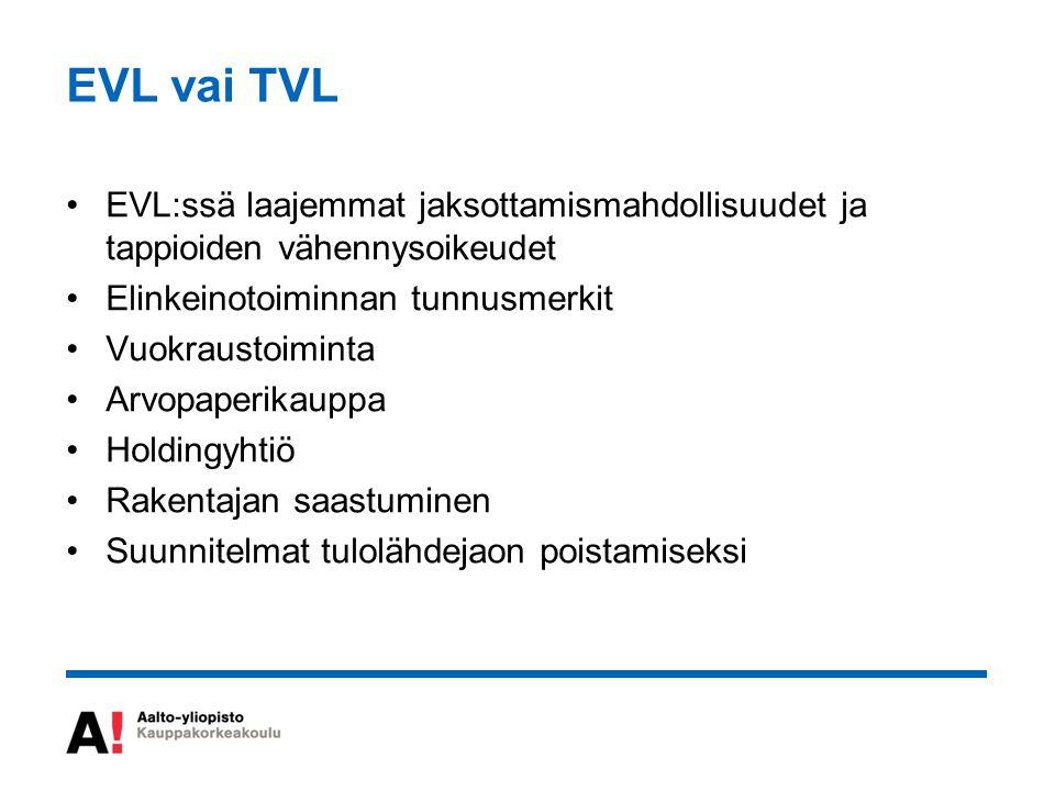 EVL vai TVL EVL:ssä laajemmat jaksottamismahdollisuudet ja tappioiden vähennysoikeudet. Elinkeinotoiminnan tunnusmerkit.