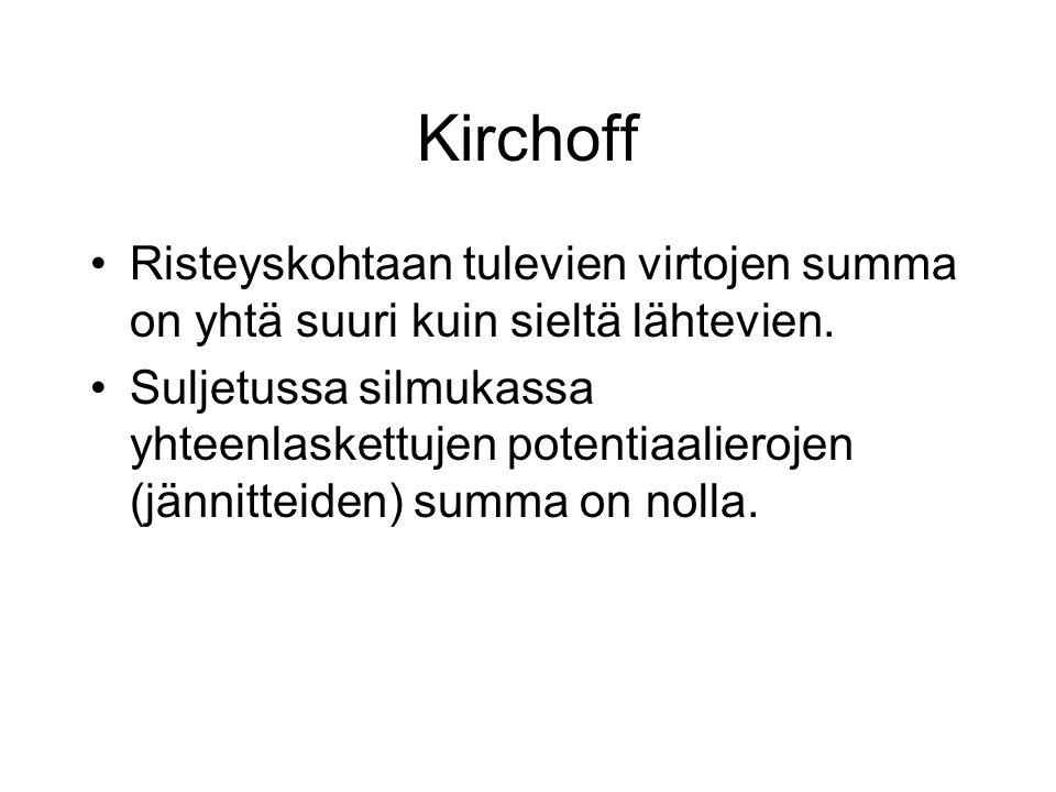 Kirchoff Risteyskohtaan tulevien virtojen summa on yhtä suuri kuin sieltä lähtevien.