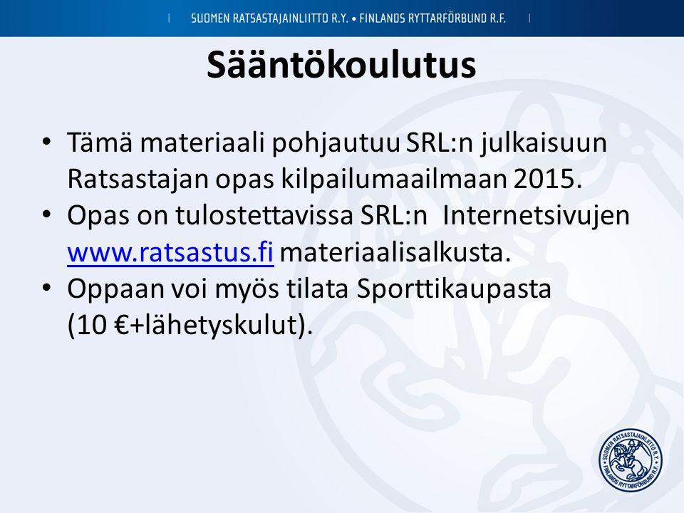 Sääntökoulutus Tämä materiaali pohjautuu SRL:n julkaisuun Ratsastajan opas kilpailumaailmaan 2015.