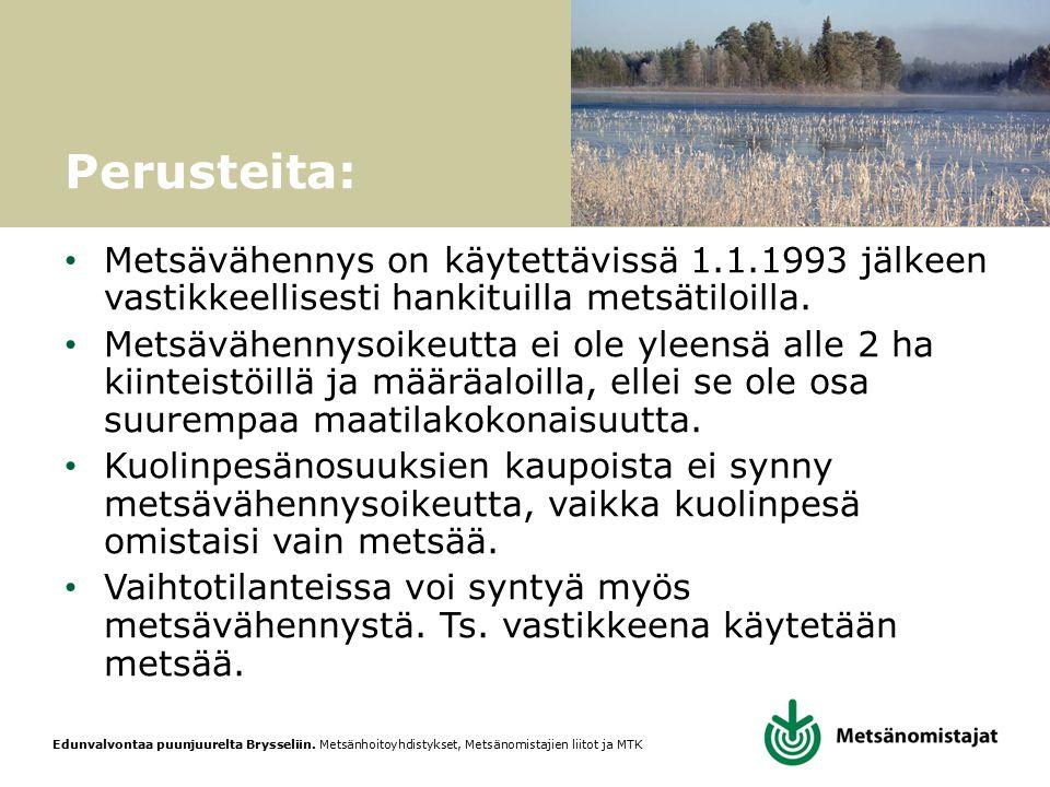 Perusteita: Metsävähennys on käytettävissä 1.1.1993 jälkeen vastikkeellisesti hankituilla metsätiloilla.
