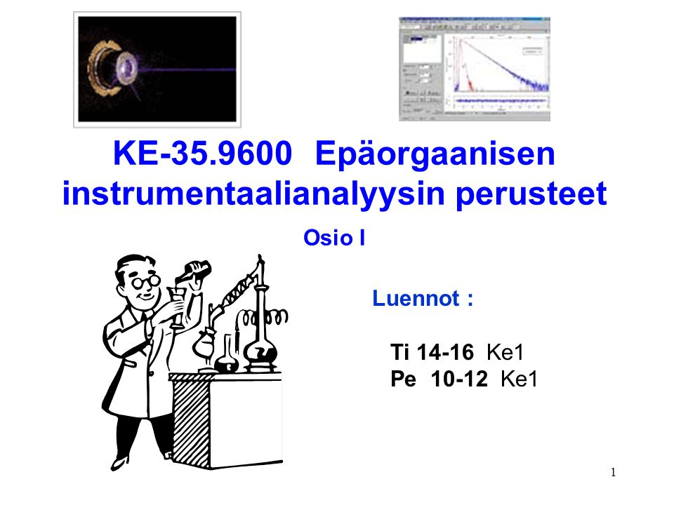 KE-35.9600 Epäorgaanisen instrumentaalianalyysin perusteet Osio I