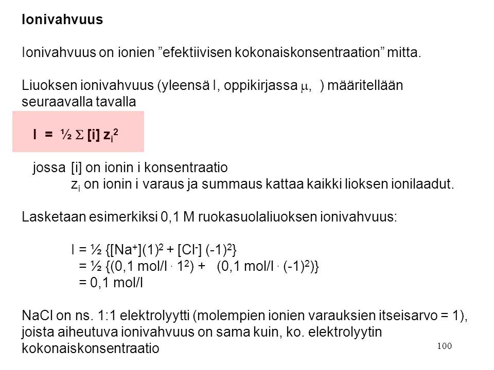 Ionivahvuus Ionivahvuus on ionien efektiivisen kokonaiskonsentraation mitta. Liuoksen ionivahvuus (yleensä I, oppikirjassa , ) määritellään.