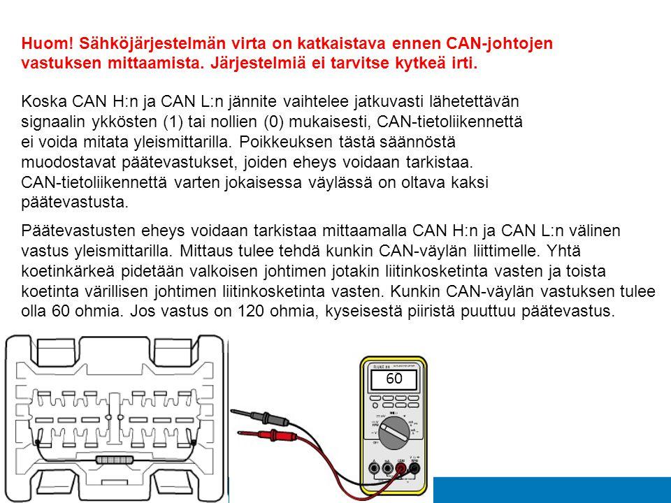 Huom! Sähköjärjestelmän virta on katkaistava ennen CAN-johtojen vastuksen mittaamista. Järjestelmiä ei tarvitse kytkeä irti.