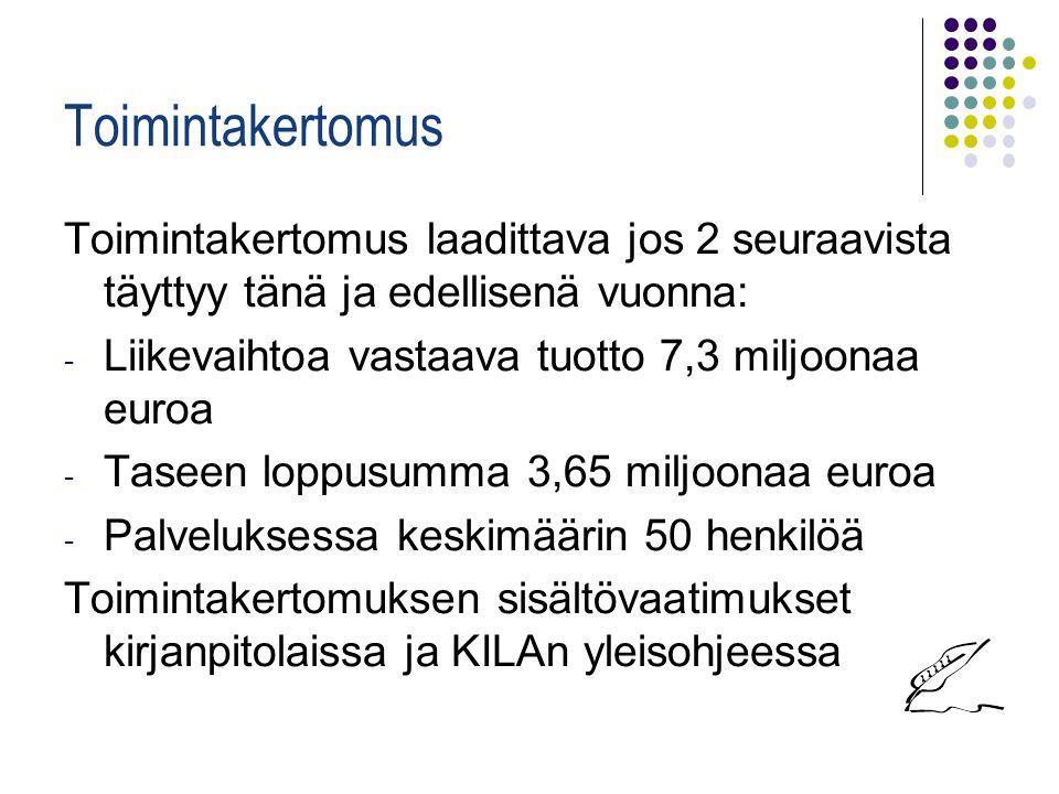 Toimintakertomus Toimintakertomus laadittava jos 2 seuraavista täyttyy tänä ja edellisenä vuonna: Liikevaihtoa vastaava tuotto 7,3 miljoonaa euroa.