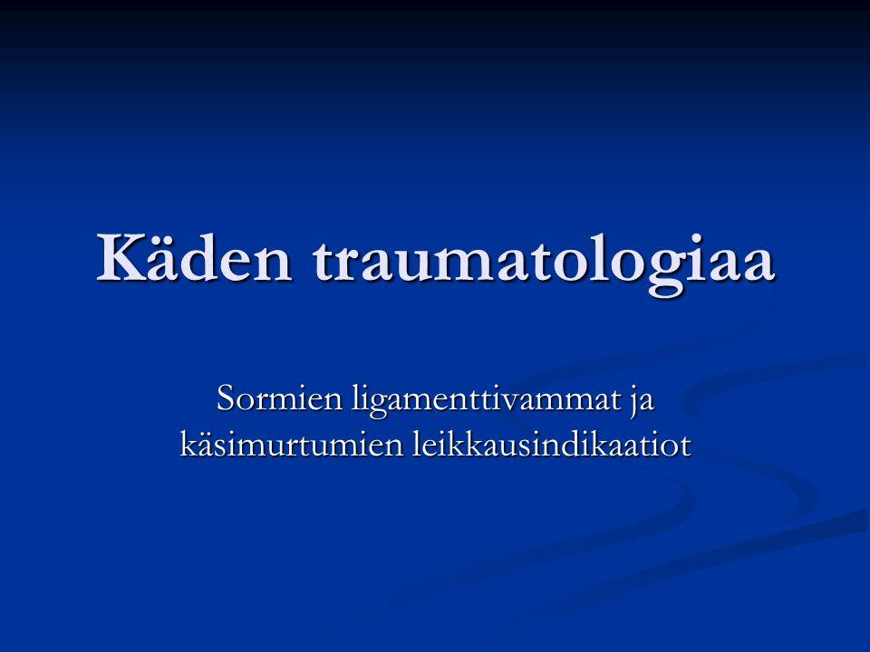 Sormien ligamenttivammat ja käsimurtumien leikkausindikaatiot