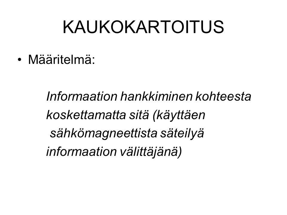 KAUKOKARTOITUS Määritelmä: Informaation hankkiminen kohteesta