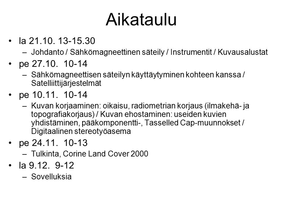 Aikataulu la 21.10. 13-15.30. Johdanto / Sähkömagneettinen säteily / Instrumentit / Kuvausalustat.