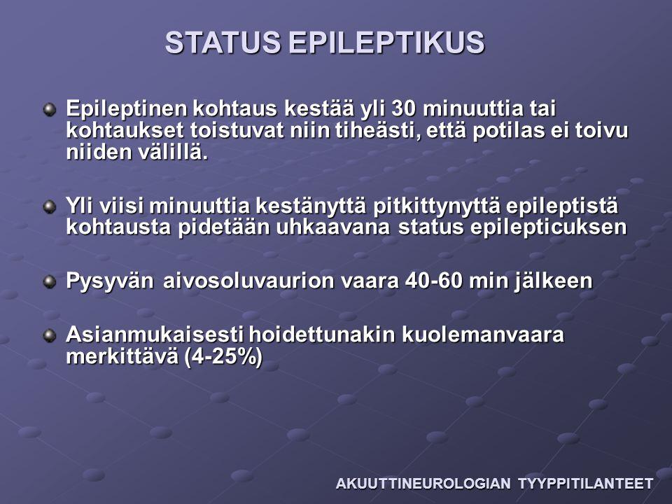 STATUS EPILEPTIKUS Epileptinen kohtaus kestää yli 30 minuuttia tai kohtaukset toistuvat niin tiheästi, että potilas ei toivu niiden välillä.