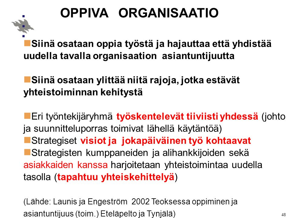 OPPIVA ORGANISAATIO Siinä osataan oppia työstä ja hajauttaa että yhdistää. uudella tavalla organisaation asiantuntijuutta.
